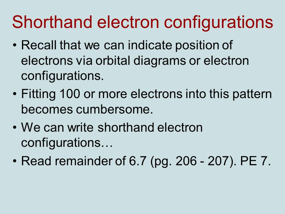 Shorthand electron configurations Recall that we can indicate position of electrons via orbital diagrams or electron configurations.