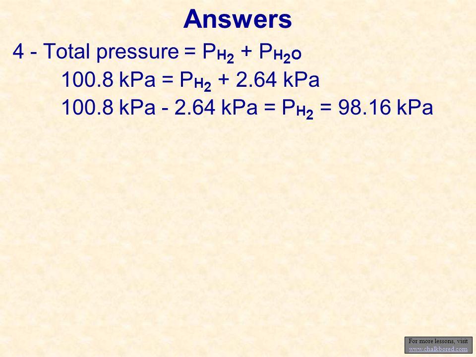 3) V 1 = 236 mL, P 1 = 97.16 kPa, T 1 = 295 K V 2 = ?, P 2 = 101.3 kPa, T 2 = 273 K P1V1P1V1 T1T1 = P2V2P2V2 T2T2 (97.16 kPa)(236 mL) (295 K) = (101.3