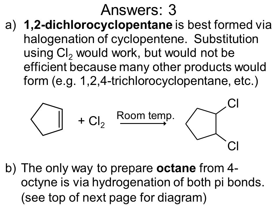 Answers: 3 a) 1,2-dichlorocyclopentane is best formed via halogenation of cyclopentene. Substitution using Cl 2 would work, but would not be efficient
