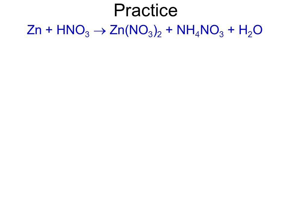 Zn + HNO 3 Zn(NO 3 ) 2 + NH 4 NO 3 + H 2 O Practice
