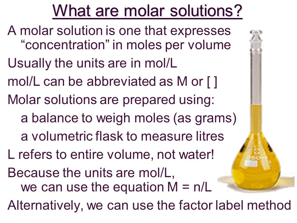 What are molar solutions? A molar solution is one that expresses concentration in moles per volume Usually the units are in mol/L mol/L can be abbrevi