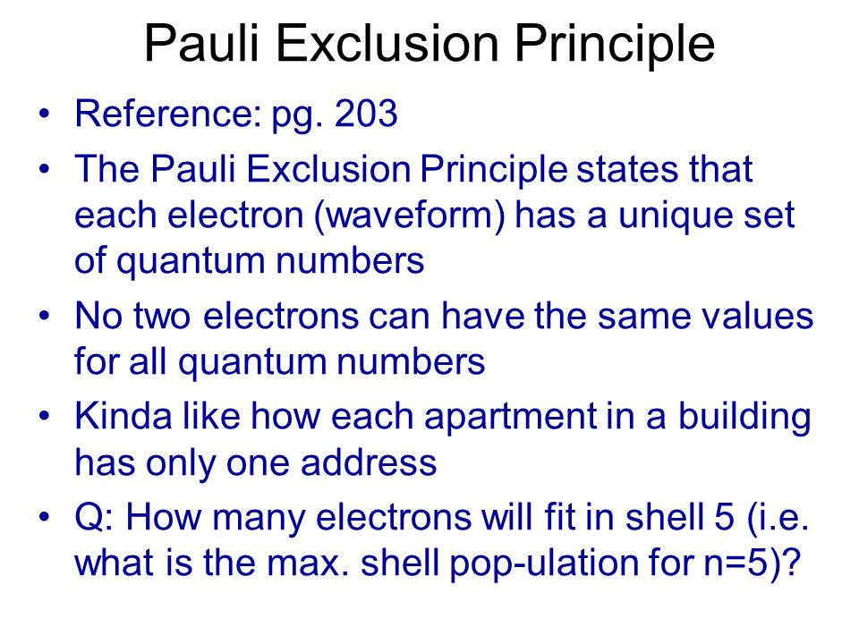 Pauli Exclusion Principle Reference: pg. 203 The Pauli Exclusion Principle states that each electron (waveform) has a unique set of quantum numbers No