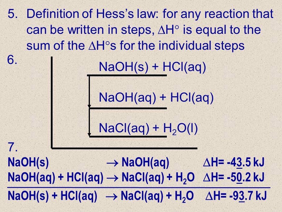 7. NaOH(s) NaOH(aq) H= -43.5 kJ NaOH(aq) + HCl(aq) NaCl(aq) + H 2 O H= -50.2 kJ NaOH(s) + HCl(aq) NaOH(aq) + HCl(aq) NaCl(aq) + H 2 O(l) NaOH(s) + HCl