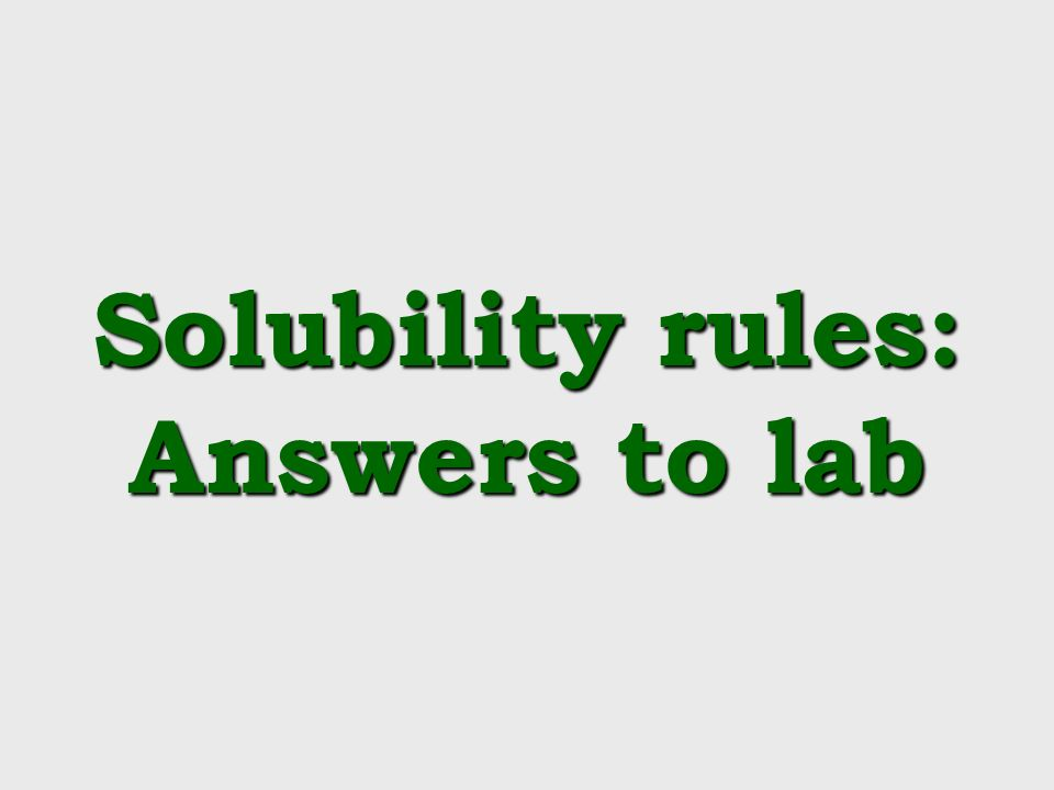 Solubility rules: Answers to lab