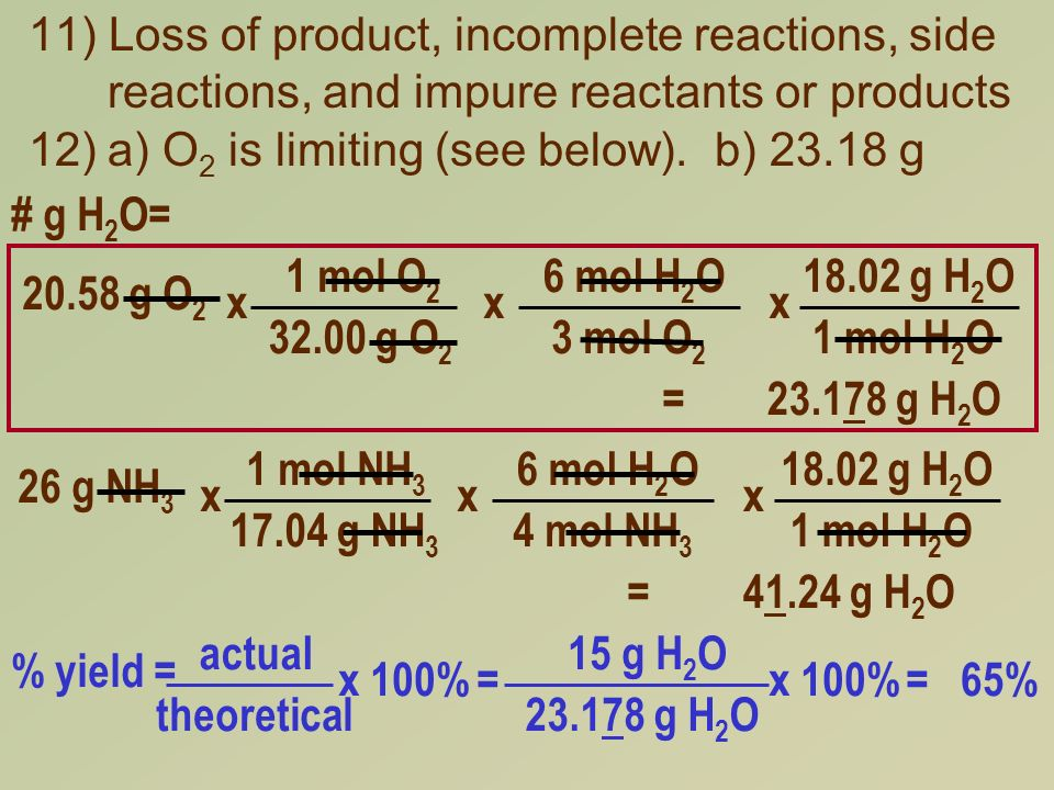 11) Loss of product, incomplete reactions, side reactions, and impure reactants or products 12)a) O 2 is limiting (see below).