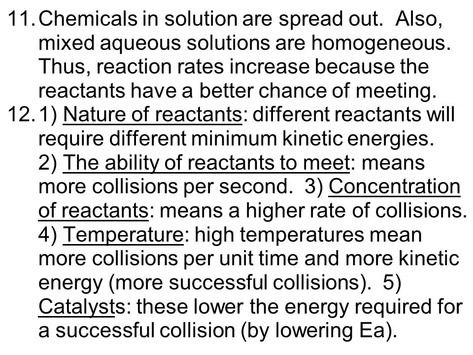 11.Chemicals in solution are spread out. Also, mixed aqueous solutions are homogeneous.