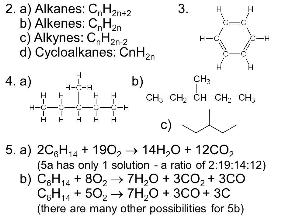 2.a) Alkanes: C n H 2n+2 3.