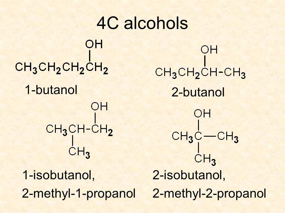 4C alcohols 1-butanol 2-butanol 1-isobutanol, 2-methyl-1-propanol 2-isobutanol, 2-methyl-2-propanol