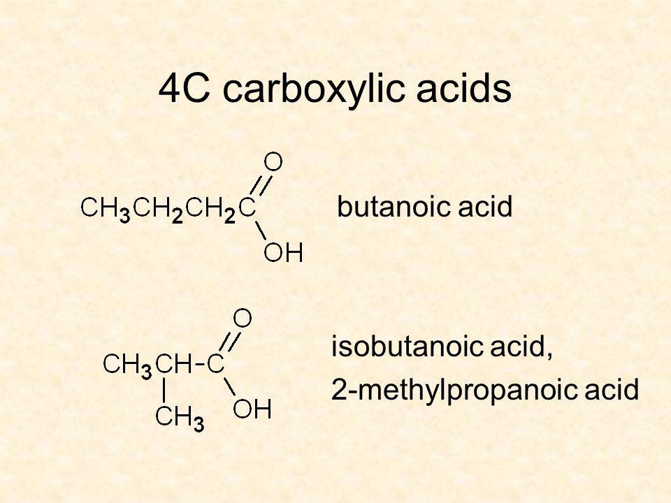 4C carboxylic acids butanoic acid isobutanoic acid, 2-methylpropanoic acid