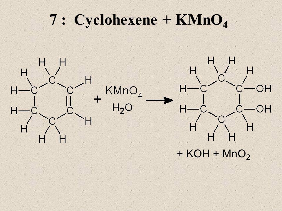 7 : Cyclohexene + KMnO 4 + KOH + MnO 2
