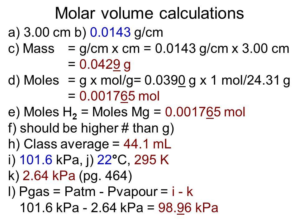 a) 3.00 cm b) 0.0143 g/cm c) Mass = g/cm x cm = 0.0143 g/cm x 3.00 cm = 0.0429 g d) Moles = g x mol/g= 0.0390 g x 1 mol/24.31 g = 0.001765 mol e) Mole