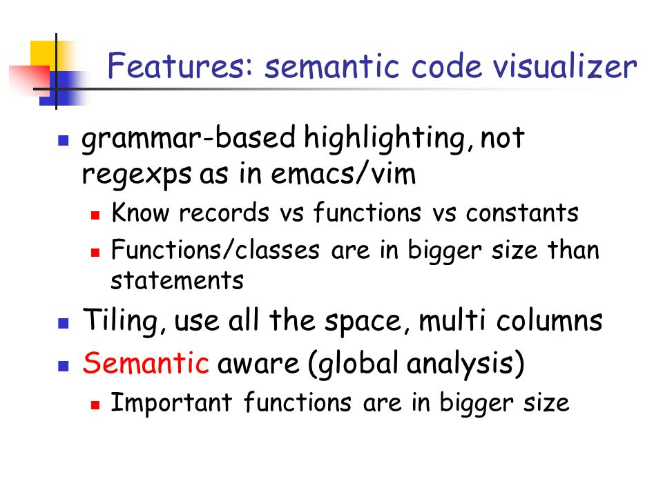 Features: semantic code visualizer grammar-based highlighting, not regexps as in emacs/vim Know records vs functions vs constants Functions/classes ar