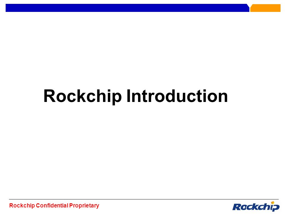 Rockchip Confidential Proprietary Rockchip Introduction