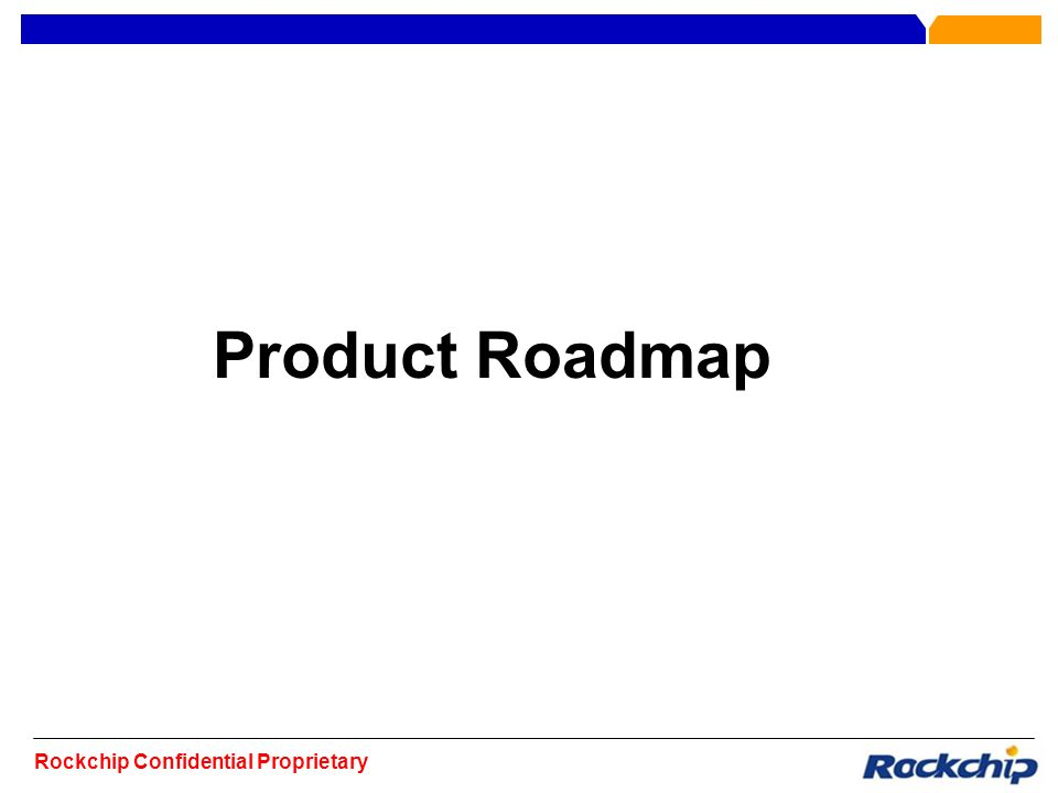 Rockchip Confidential Proprietary Product Roadmap