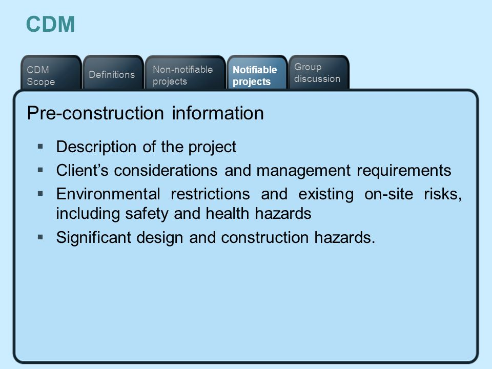 Notifiable projects Definitions Non-notifiable projects CDM Scope Group discussion CDM Pre-construction information Description of the project Clients