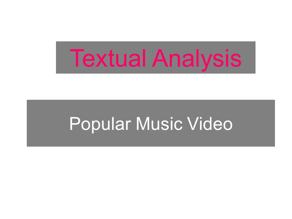 Popular Music Video Textual Analysis
