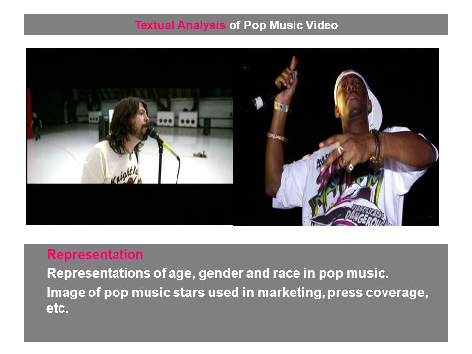 Representation Representations of age, gender and race in pop music.