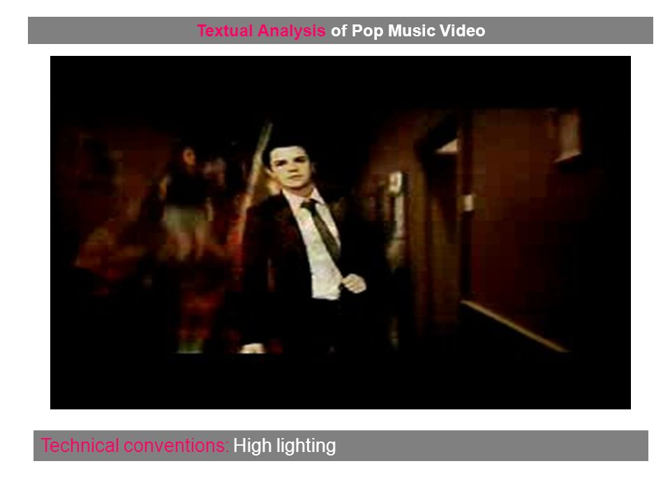 Technical conventions: High lighting Textual Analysis of Pop Music Video