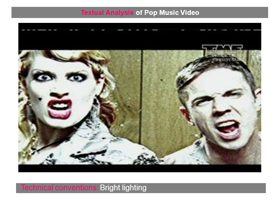Technical conventions: Bright lighting Textual Analysis of Pop Music Video