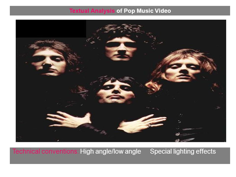 Technical conventions: High angle/low angle Special lighting effects Textual Analysis of Pop Music Video