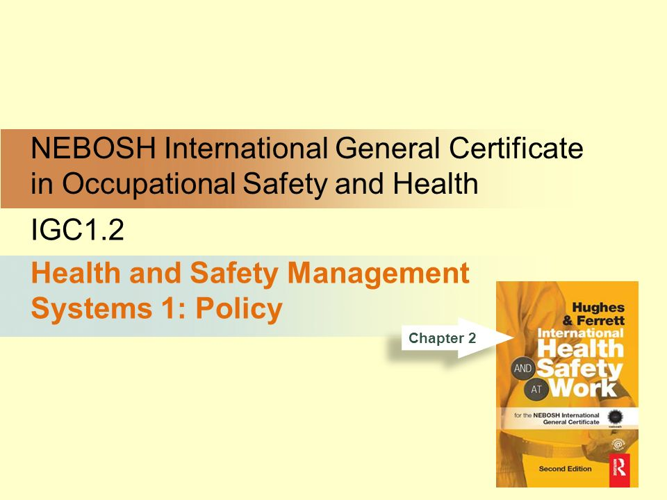 NEBOSH International General Certificate in Occupational Safety and Health IGC1.2 Health and Safety Management Systems 1: Policy Chapter 2