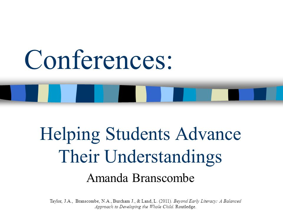 Conferences: Helping Students Advance Their Understandings Amanda Branscombe Taylor, J.A., Branscombe, N.A., Burcham J., & Land, L. (2011). Beyond Ear