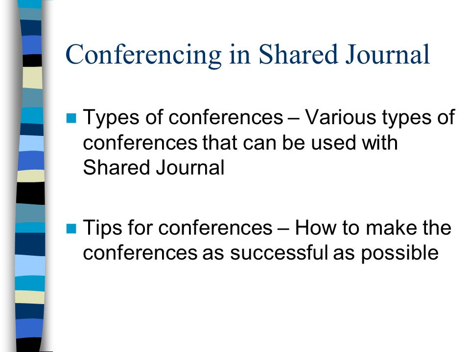 Conferencing in Shared Journal Types of conferences – Various types of conferences that can be used with Shared Journal Tips for conferences – How to