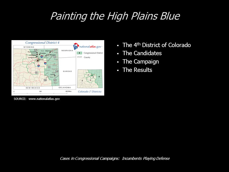 Cases in Congressional Campaigns: Incumbents Playing Defense Painting the High Plains Blue The 4 th District of Colorado The Candidates The Campaign The Results SOURCE: www.nationalatlas.gov