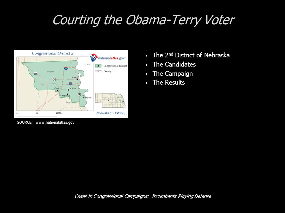 Cases in Congressional Campaigns: Incumbents Playing Defense Courting the Obama-Terry Voter The 2 nd District of Nebraska The Candidates The Campaign The Results SOURCE: www.nationalatlas.gov