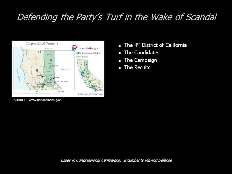 Cases in Congressional Campaigns: Incumbents Playing Defense Defending the Partys Turf in the Wake of Scandal The 4 th District of California The Candidates The Campaign The Results SOURCE: www.nationalatlas.gov