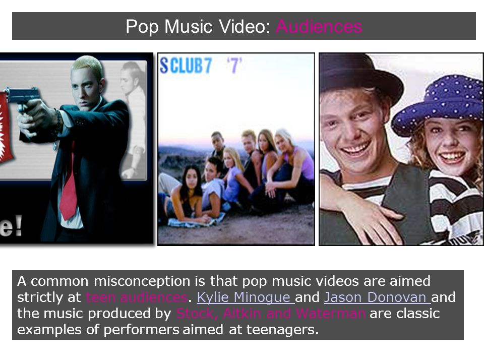 A common misconception is that pop music videos are aimed strictly at teen audiences.