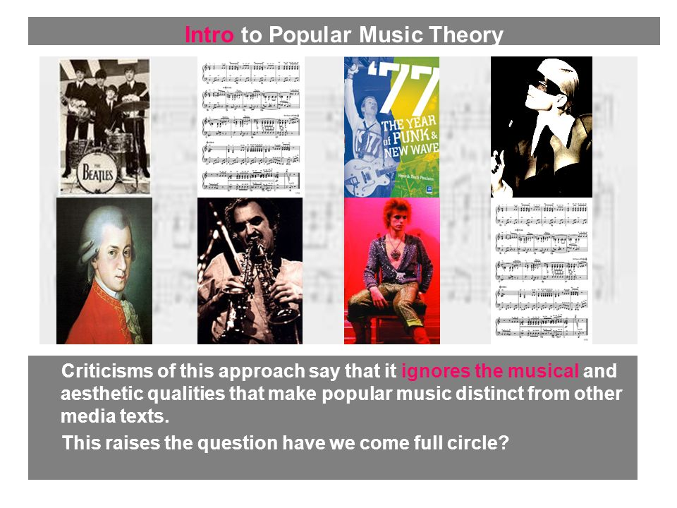 Criticisms of this approach say that it ignores the musical and aesthetic qualities that make popular music distinct from other media texts. This rais