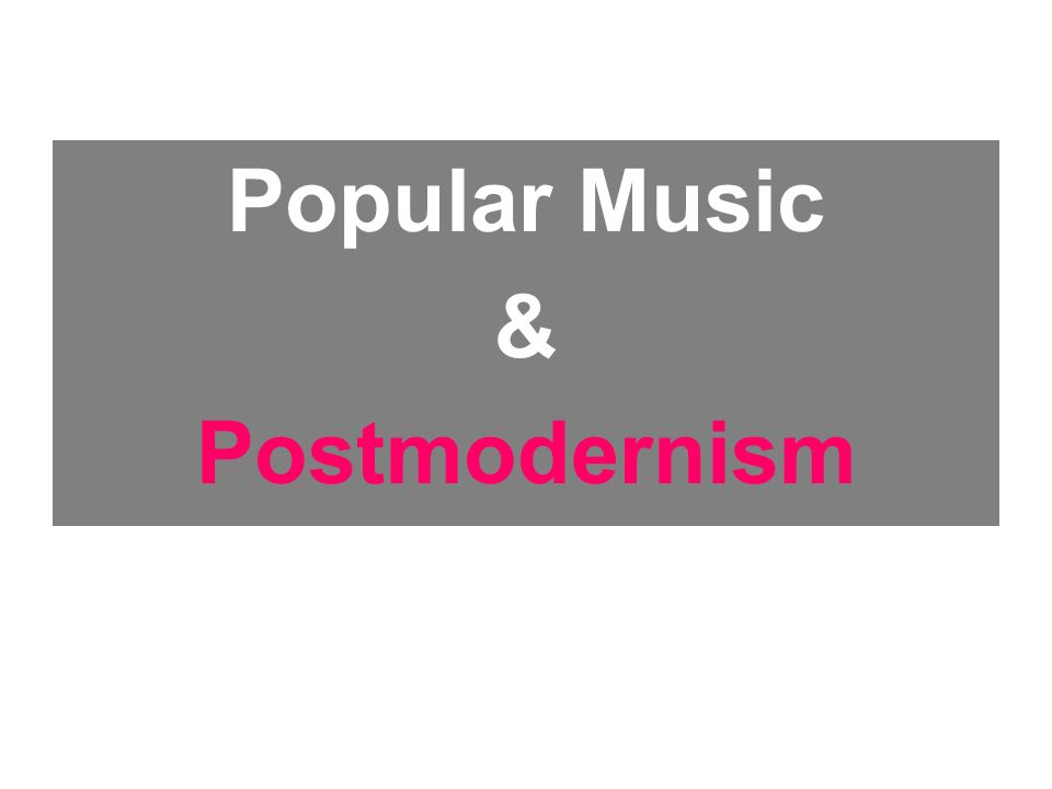 Popular Music & Postmodernism