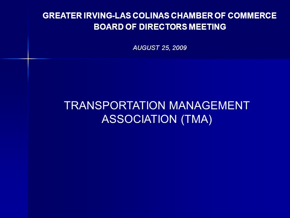 TRANSPORTATION MANAGEMENT ASSOCIATION (TMA) GREATER IRVING-LAS COLINAS CHAMBER OF COMMERCE BOARD OF DIRECTORS MEETING AUGUST 25, 2009