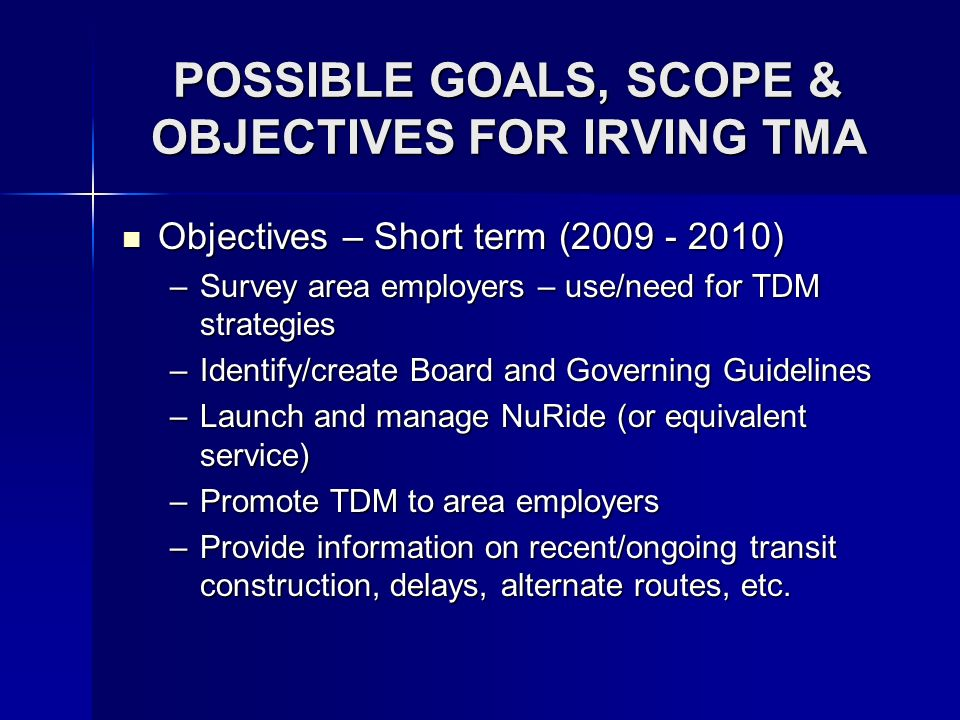 Objectives – Short term ( ) Objectives – Short term ( ) –Survey area employers – use/need for TDM strategies –Identify/create Board and Governing Guidelines –Launch and manage NuRide (or equivalent service) –Promote TDM to area employers –Provide information on recent/ongoing transit construction, delays, alternate routes, etc.