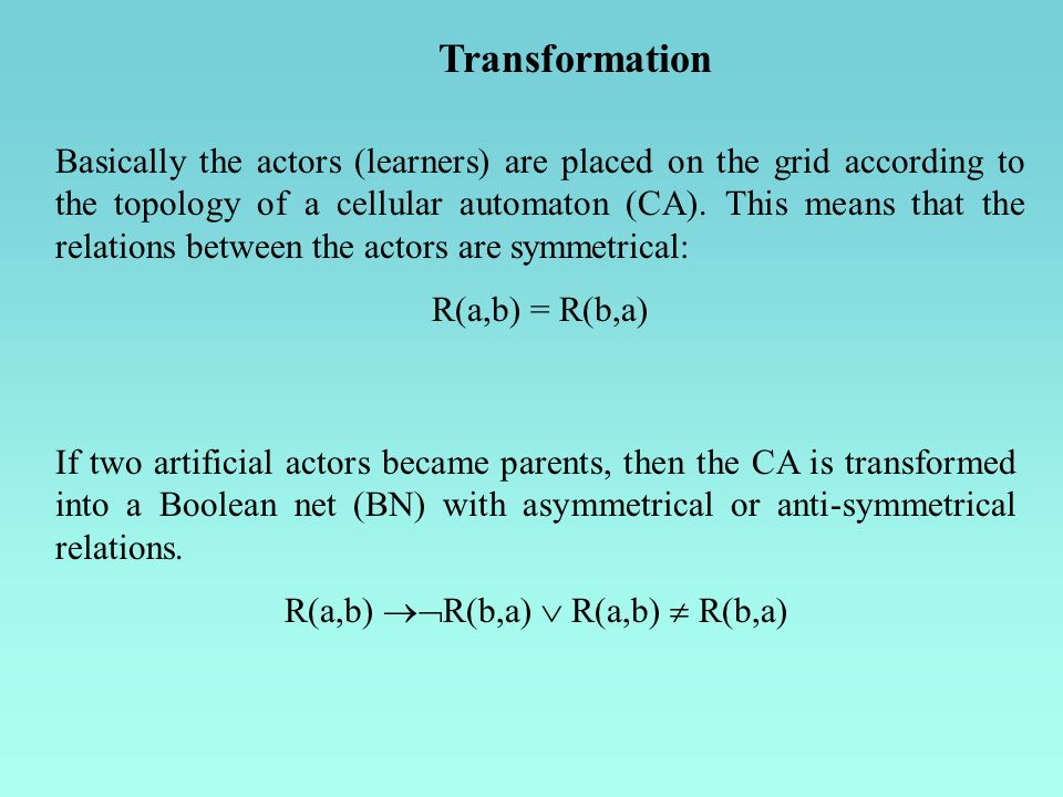 Basically the actors (learners) are placed on the grid according to the topology of a cellular automaton (CA). This means that the relations between t