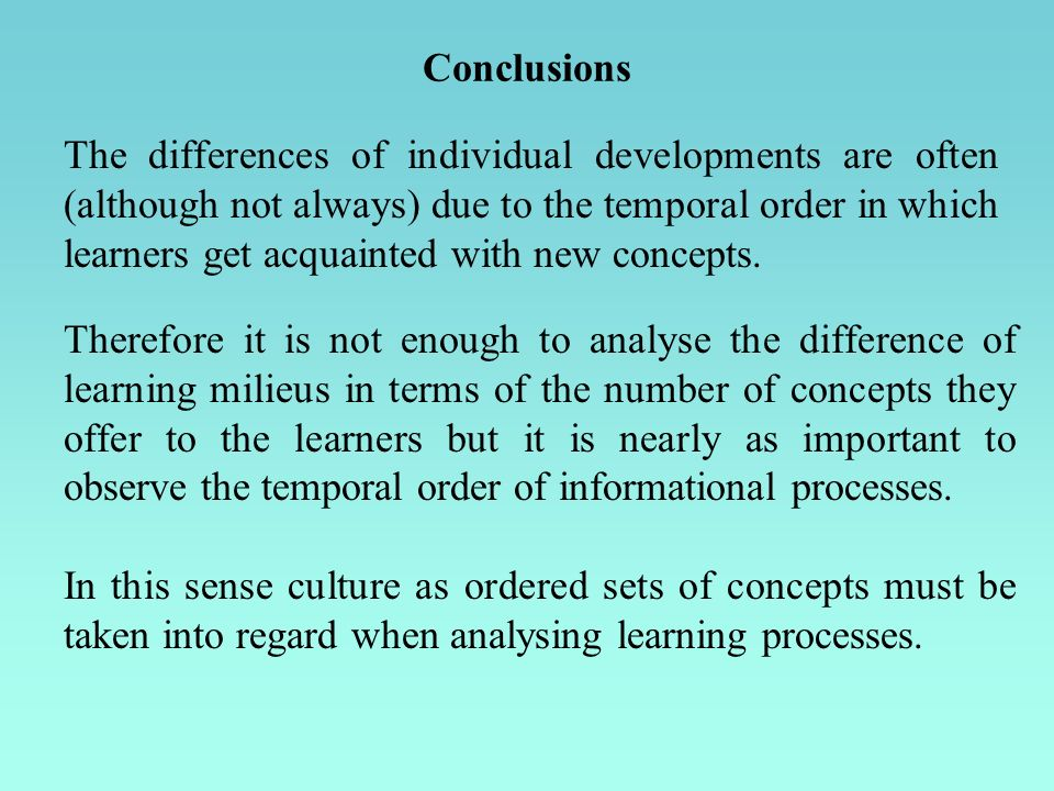 Conclusions The differences of individual developments are often (although not always) due to the temporal order in which learners get acquainted with