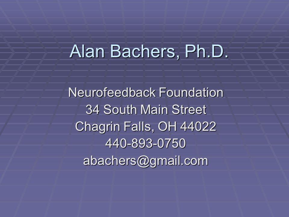 Alan Bachers, Ph.D. Neurofeedback Foundation 34 South Main Street Chagrin Falls, OH 44022 440-893-0750abachers@gmail.com