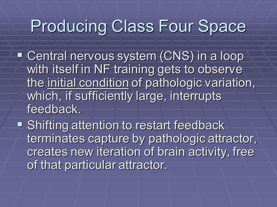 Producing Class Four Space Central nervous system (CNS) in a loop with itself in NF training gets to observe the initial condition of pathologic varia