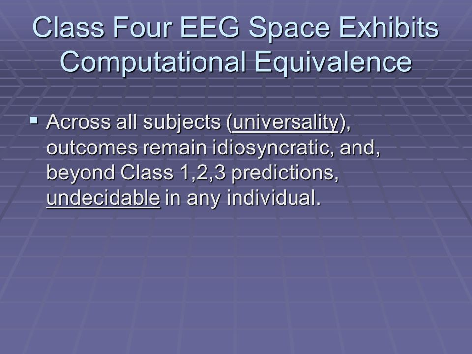 Class Four EEG Space Exhibits Computational Equivalence Across all subjects (universality), outcomes remain idiosyncratic, and, beyond Class 1,2,3 pre
