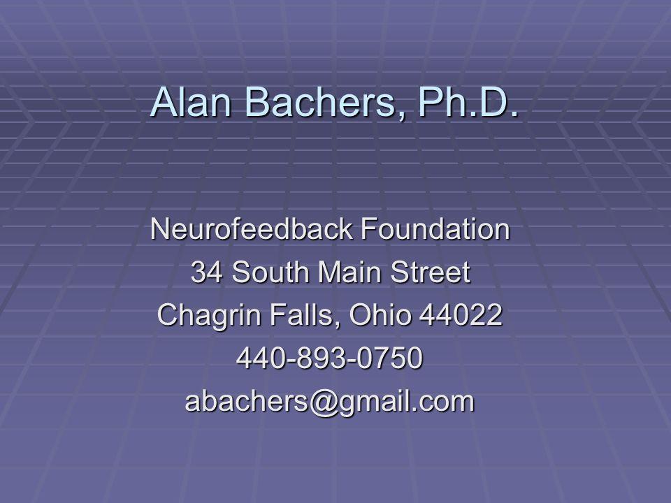 Alan Bachers, Ph.D. Neurofeedback Foundation 34 South Main Street Chagrin Falls, Ohio 44022 440-893-0750abachers@gmail.com