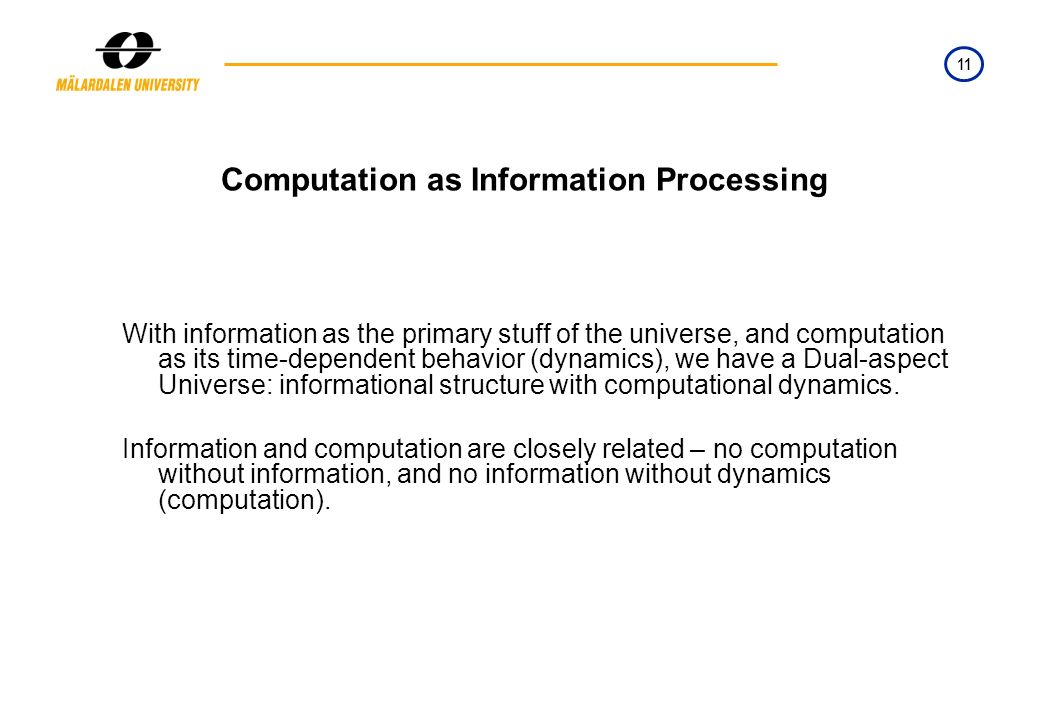 11 Computation as Information Processing With information as the primary stuff of the universe, and computation as its time-dependent behavior (dynami