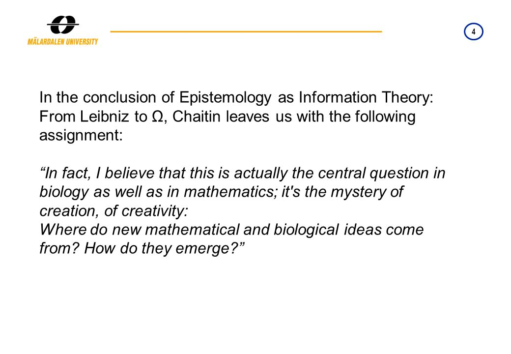 4 In the conclusion of Epistemology as Information Theory: From Leibniz to Ω, Chaitin leaves us with the following assignment: In fact, I believe that
