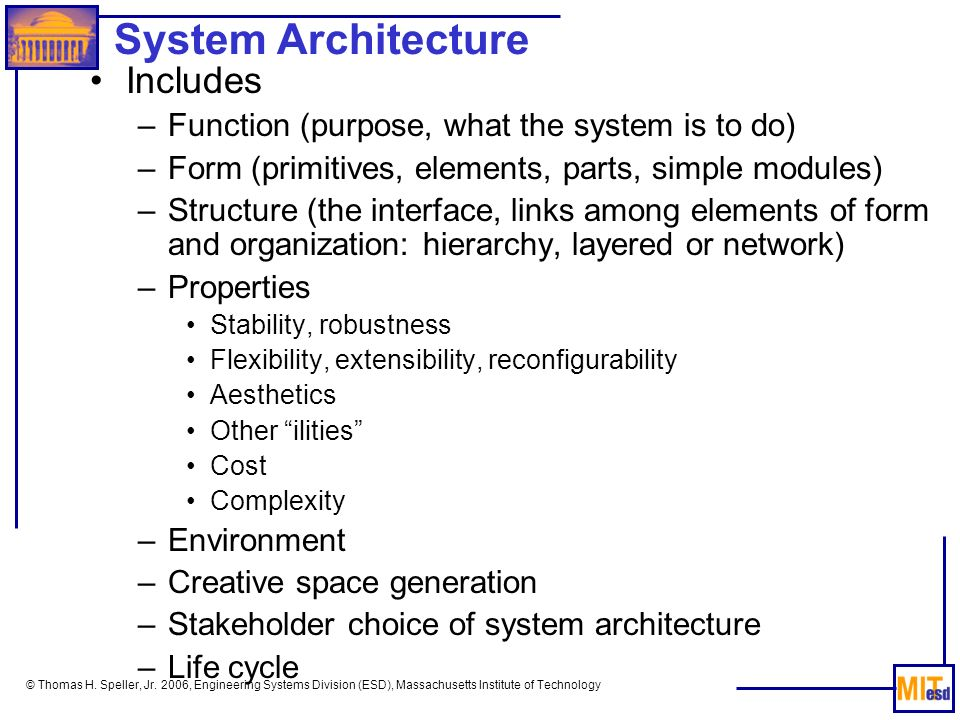 © Thomas H. Speller, Jr. 2006, Engineering Systems Division (ESD), Massachusetts Institute of Technology System Architecture Includes –Function (purpo