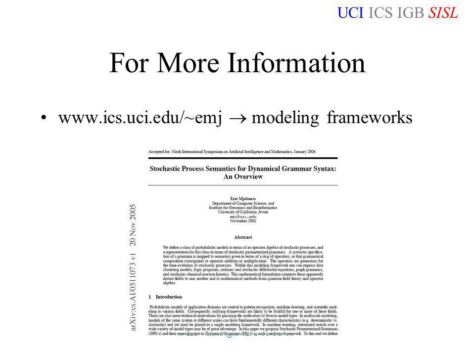UCI ICS IGB SISL NKS Washington DC 06/15/06 For More Information www.ics.uci.edu/~emj modeling frameworks