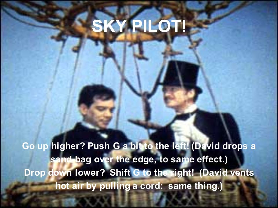 SKY PILOT. Go up higher. Push G a bit to the left.