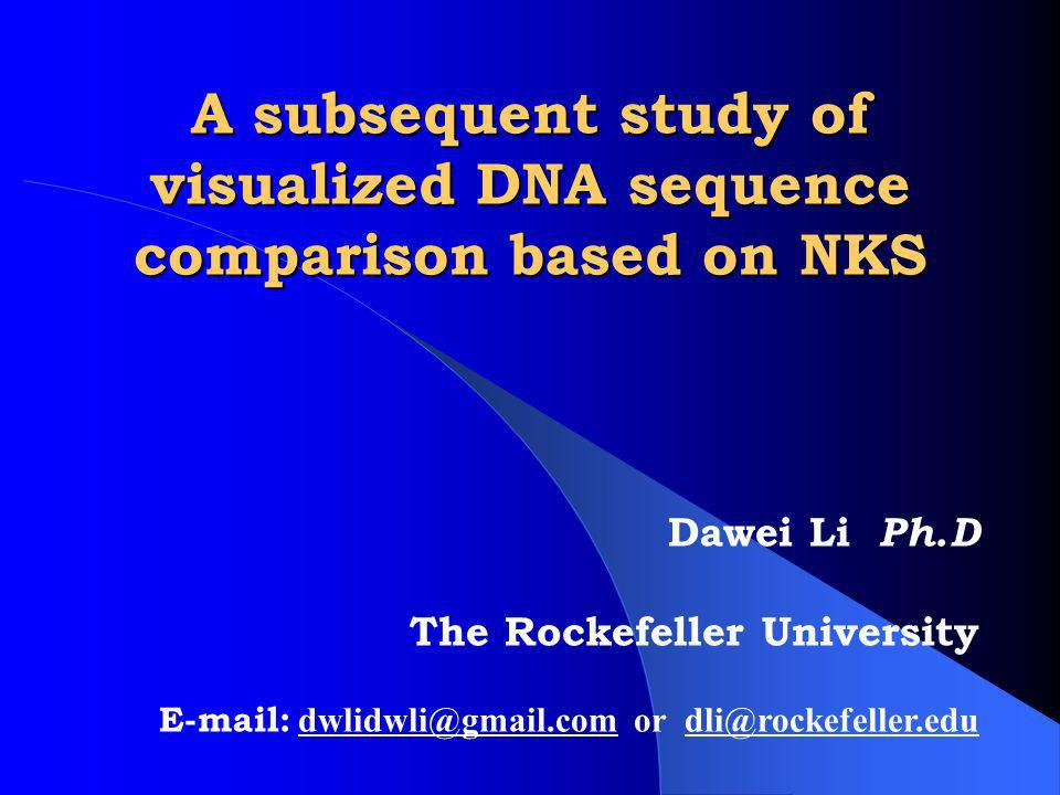 A subsequent study of visualized DNA sequence comparison based on NKS Dawei Li Ph.D The Rockefeller University   or