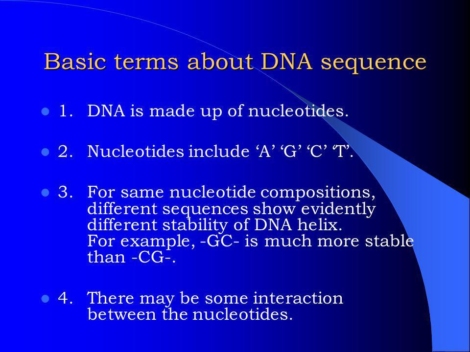 Basic terms about DNA sequence 1.DNA is made up of nucleotides.