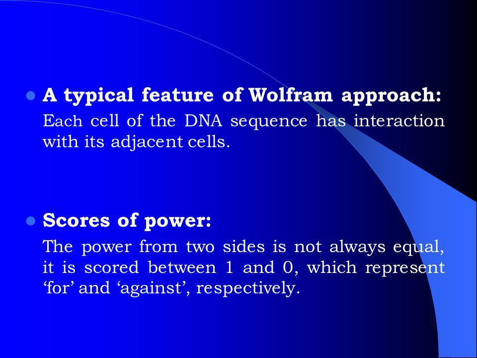 A typical feature of Wolfram approach: E ach cell of the DNA sequence has interaction with its adjacent cells.