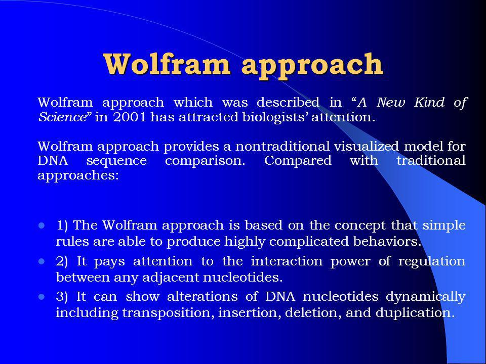 Wolfram approach 1) The Wolfram approach is based on the concept that simple rules are able to produce highly complicated behaviors.